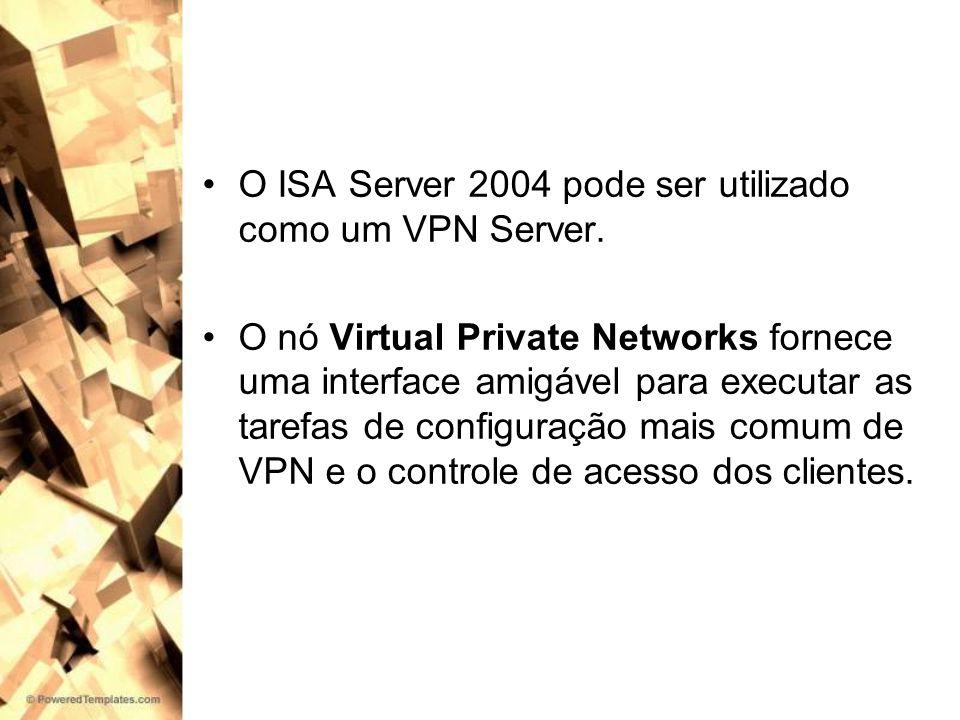 O ISA Server 2004 pode ser utilizado como um VPN Server.
