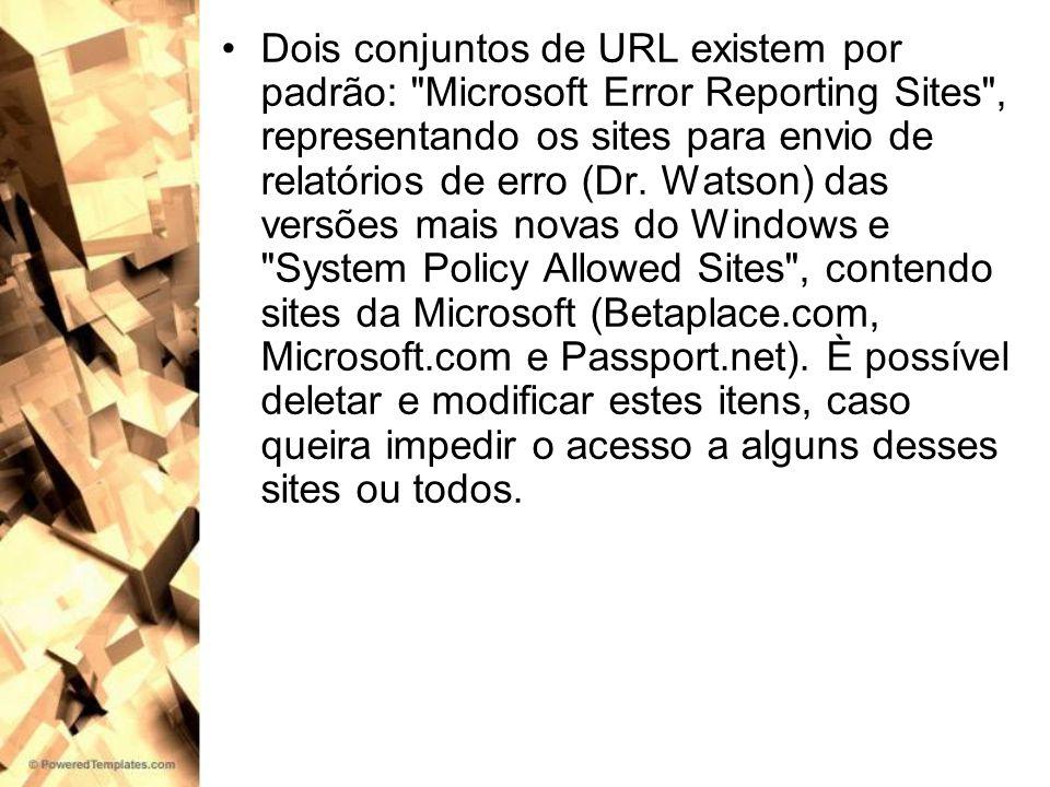 Dois conjuntos de URL existem por padrão: Microsoft Error Reporting Sites , representando os sites para envio de relatórios de erro (Dr.