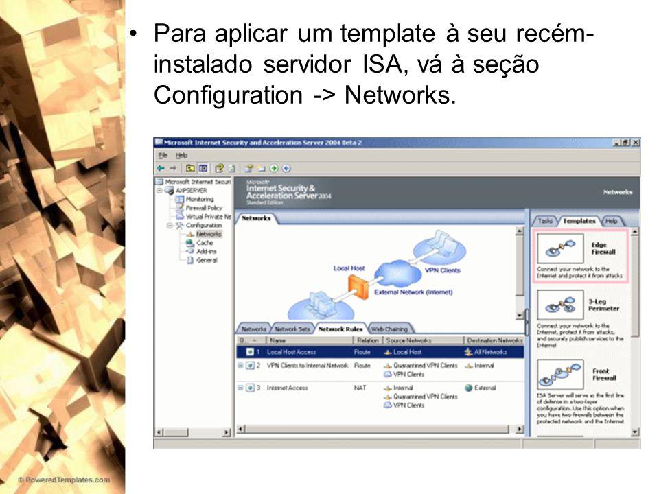 Para aplicar um template à seu recém-instalado servidor ISA, vá à seção Configuration -> Networks.