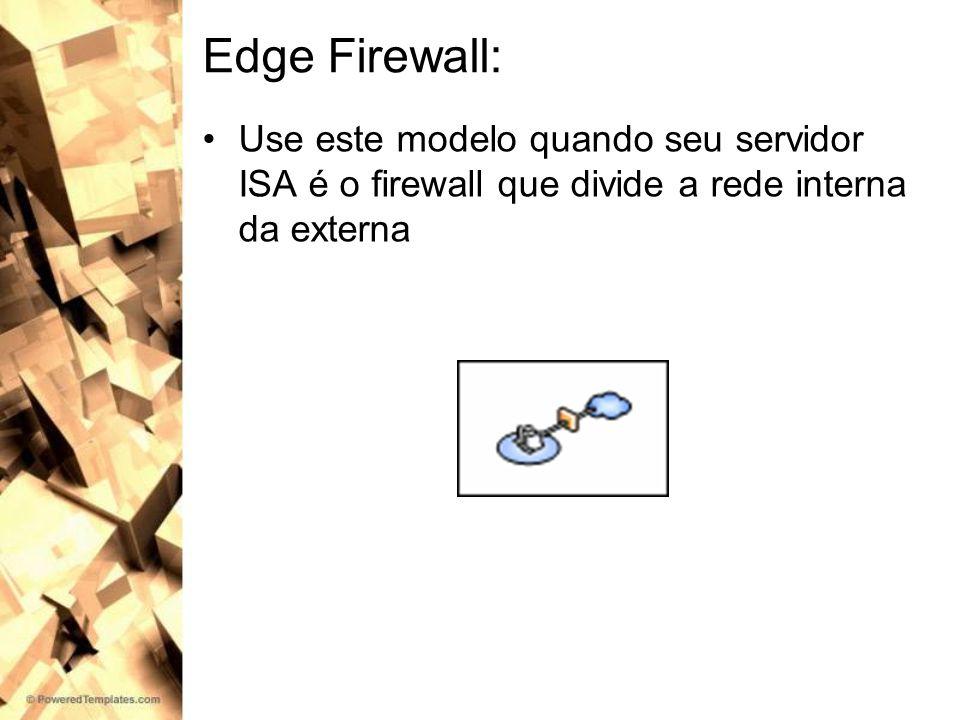 Edge Firewall: Use este modelo quando seu servidor ISA é o firewall que divide a rede interna da externa.
