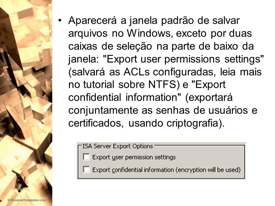Aparecerá a janela padrão de salvar arquivos no Windows, exceto por duas caixas de seleção na parte de baixo da janela: Export user permissions settings (salvará as ACLs configuradas, leia mais no tutorial sobre NTFS) e Export confidential information (exportará conjuntamente as senhas de usuários e certificados, usando criptografia).