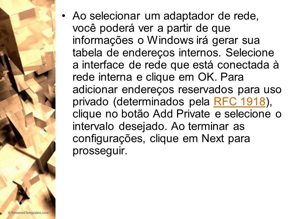 Ao selecionar um adaptador de rede, você poderá ver a partir de que informações o Windows irá gerar sua tabela de endereços internos.