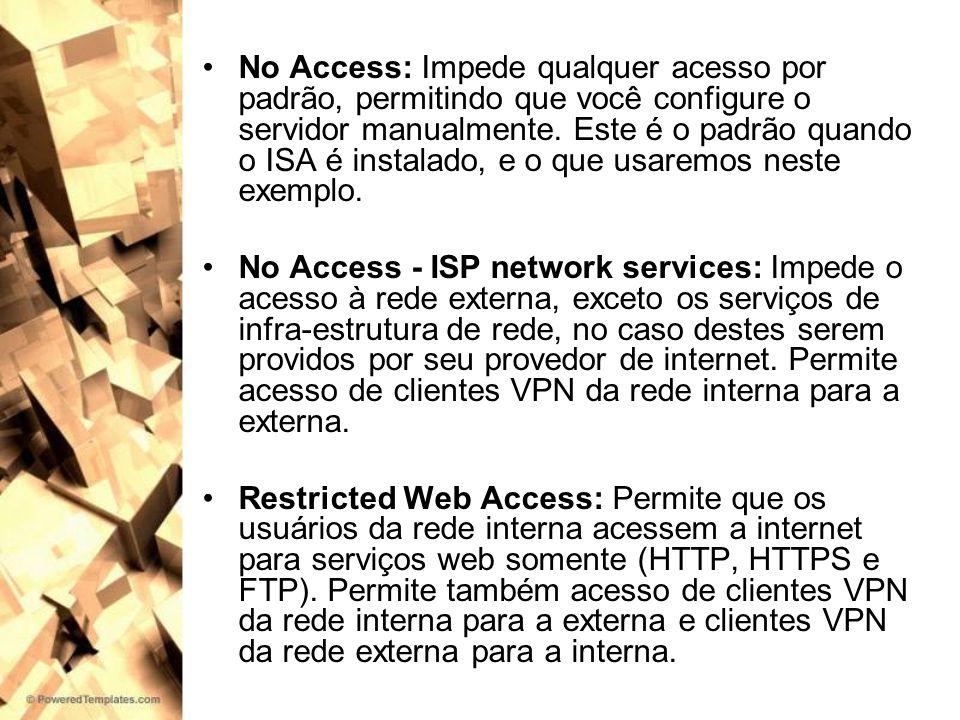 No Access: Impede qualquer acesso por padrão, permitindo que você configure o servidor manualmente. Este é o padrão quando o ISA é instalado, e o que usaremos neste exemplo.
