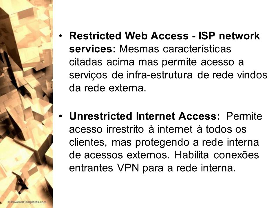 Restricted Web Access - ISP network services: Mesmas características citadas acima mas permite acesso a serviços de infra-estrutura de rede vindos da rede externa.