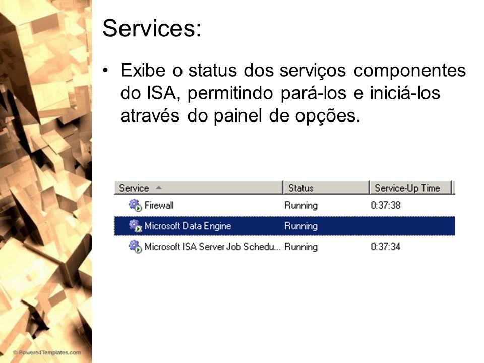 Services: Exibe o status dos serviços componentes do ISA, permitindo pará-los e iniciá-los através do painel de opções.