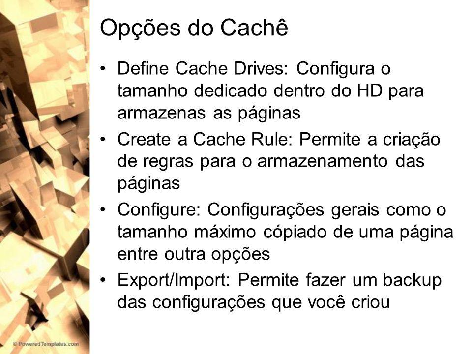 Opções do Cachê Define Cache Drives: Configura o tamanho dedicado dentro do HD para armazenas as páginas.