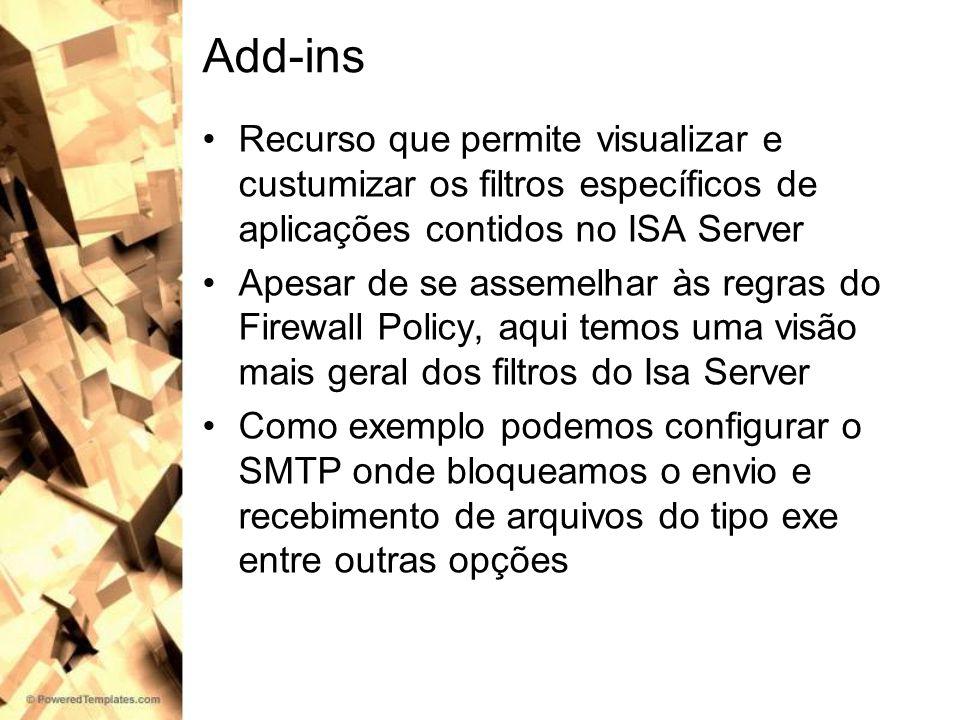 Add-ins Recurso que permite visualizar e custumizar os filtros específicos de aplicações contidos no ISA Server.