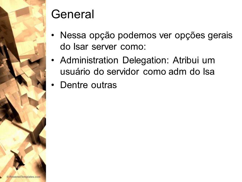 General Nessa opção podemos ver opções gerais do Isar server como: