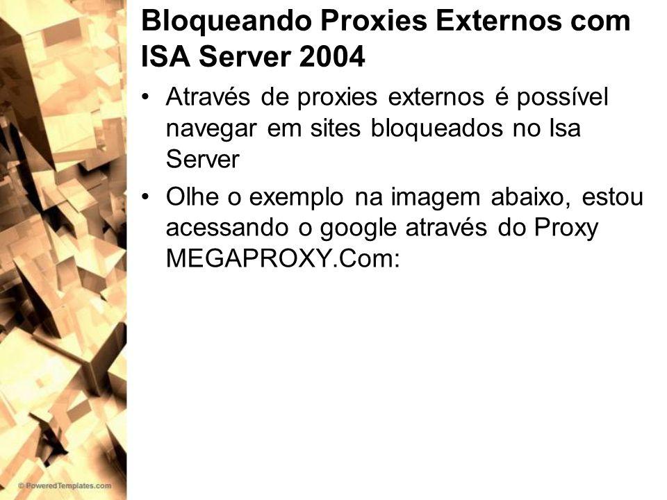 Bloqueando Proxies Externos com ISA Server 2004