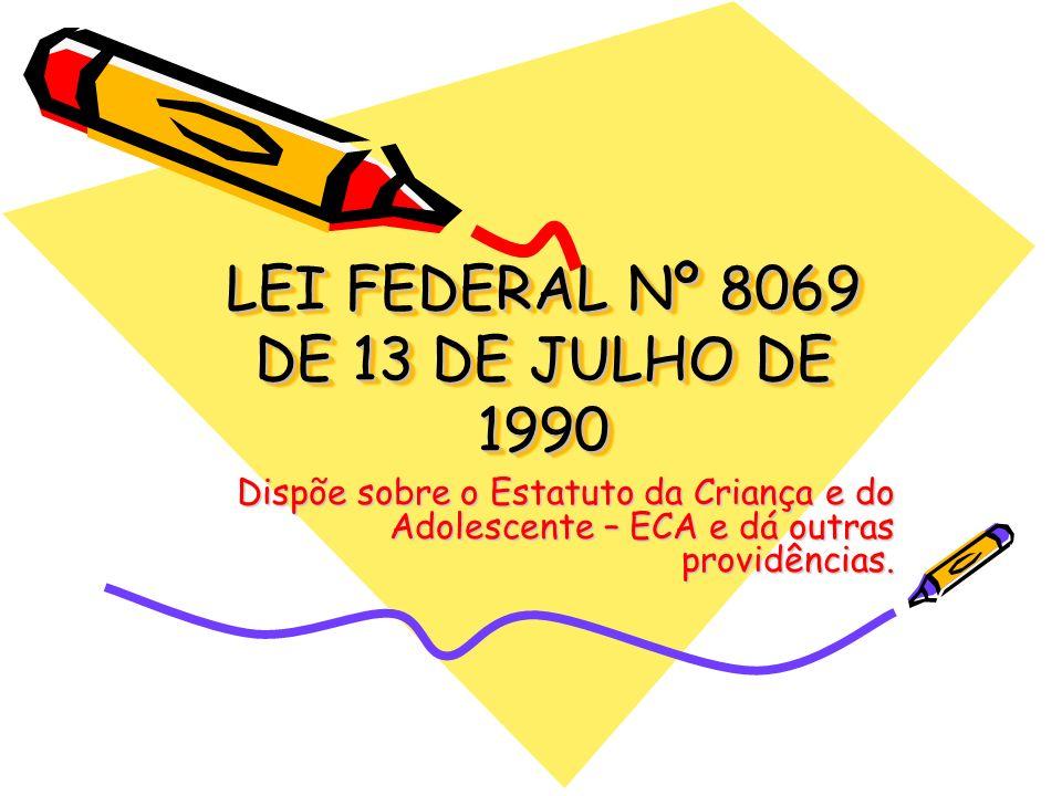 LEI FEDERAL Nº 8069 DE 13 DE JULHO DE 1990