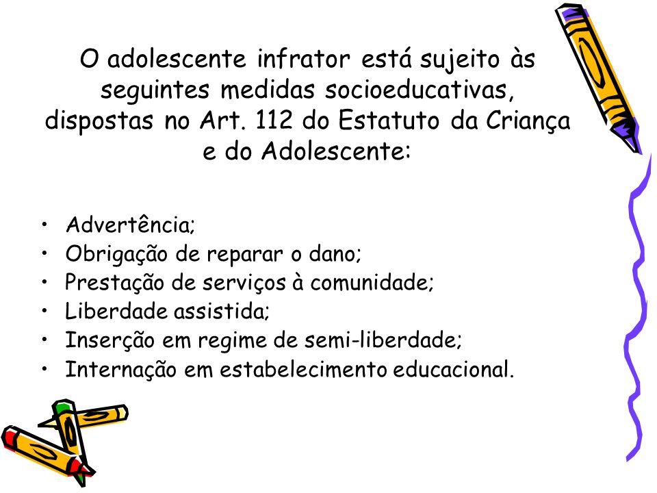 O adolescente infrator está sujeito às seguintes medidas socioeducativas, dispostas no Art. 112 do Estatuto da Criança e do Adolescente:
