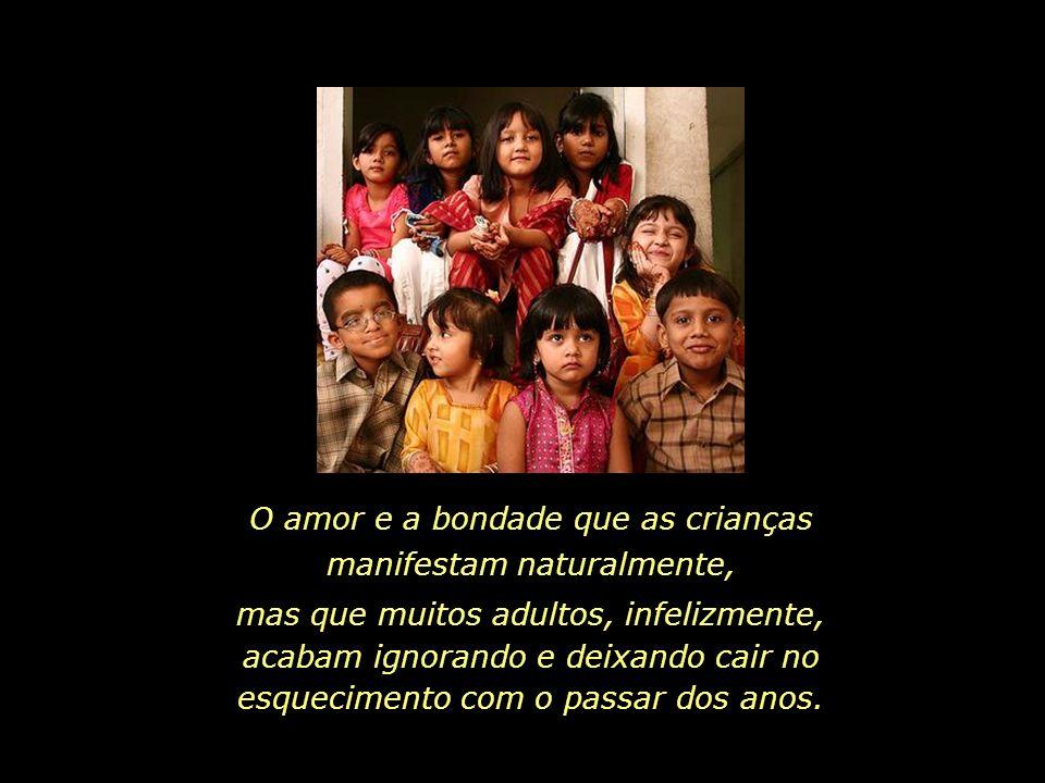 O amor e a bondade que as crianças manifestam naturalmente,