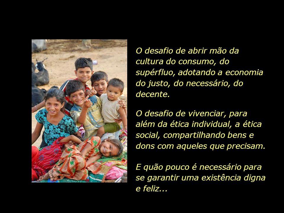 O desafio de abrir mão da cultura do consumo, do supérfluo, adotando a economia do justo, do necessário, do decente.