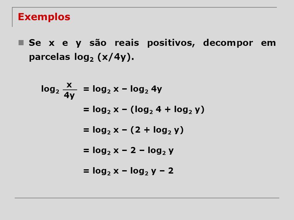 Exemplos Se x e y são reais positivos, decompor em parcelas log2 (x/4y). x. log2. = log2 x – log2 4y.