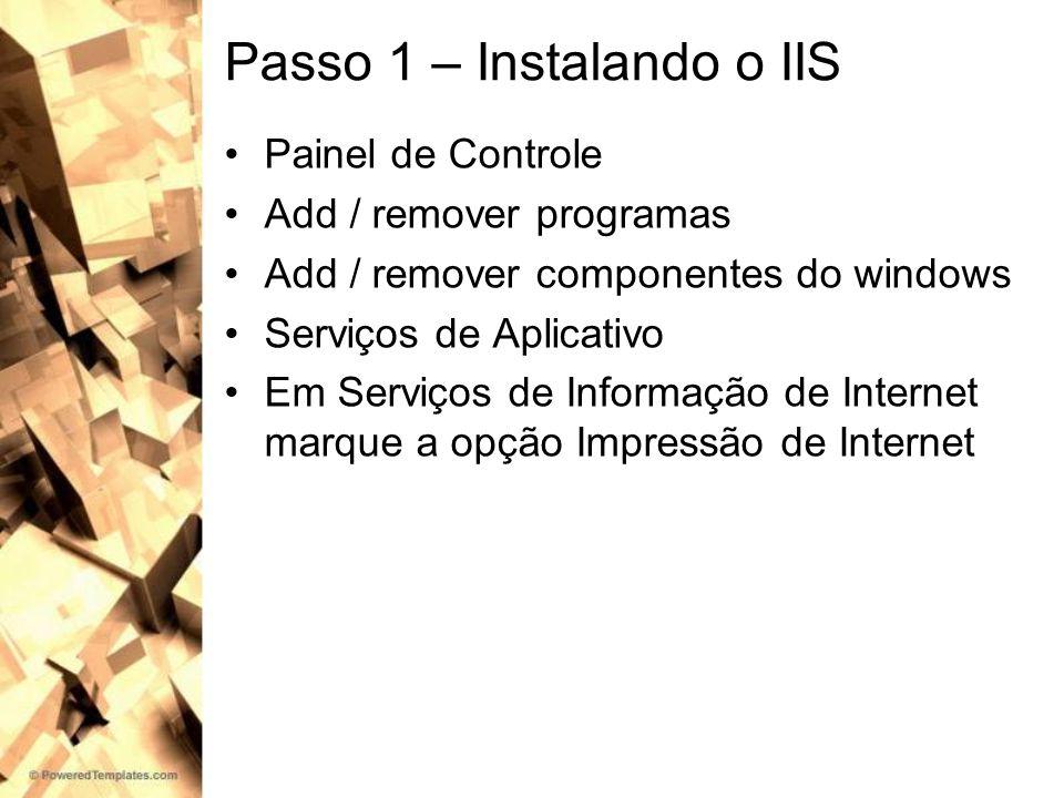 Passo 1 – Instalando o IIS