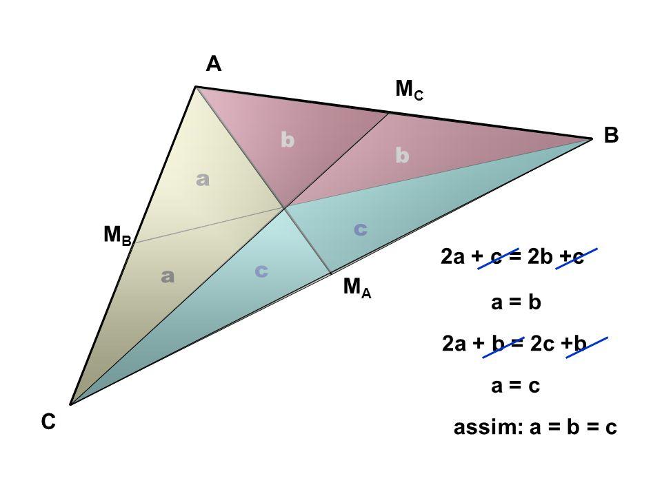 A MC B b b a c MB 2a + c = 2b +c c a MA a = b 2a + b = 2c +b a = c C assim: a = b = c