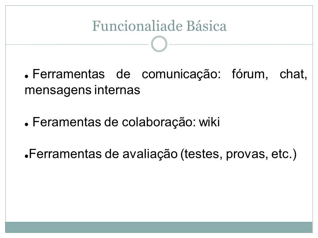 Funcionaliade BásicaFerramentas de comunicação: fórum, chat, mensagens internas. Feramentas de colaboração: wiki.