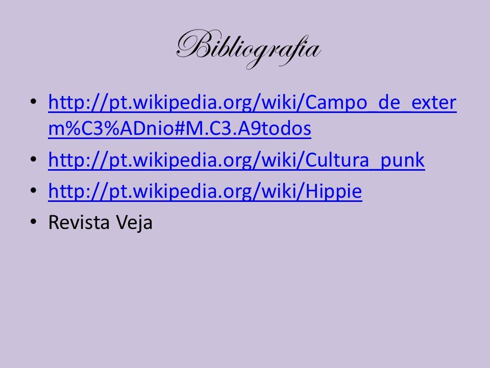 Bibliografia http://pt.wikipedia.org/wiki/Campo_de_exterm%C3%ADnio#M.C3.A9todos. http://pt.wikipedia.org/wiki/Cultura_punk.