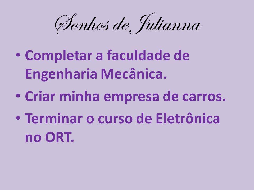Sonhos de Julianna Completar a faculdade de Engenharia Mecânica.