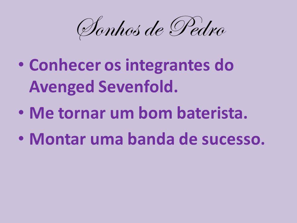 Sonhos de Pedro Conhecer os integrantes do Avenged Sevenfold.