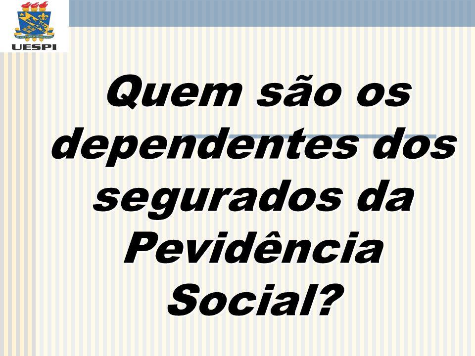 Quem são os dependentes dos segurados da Pevidência Social