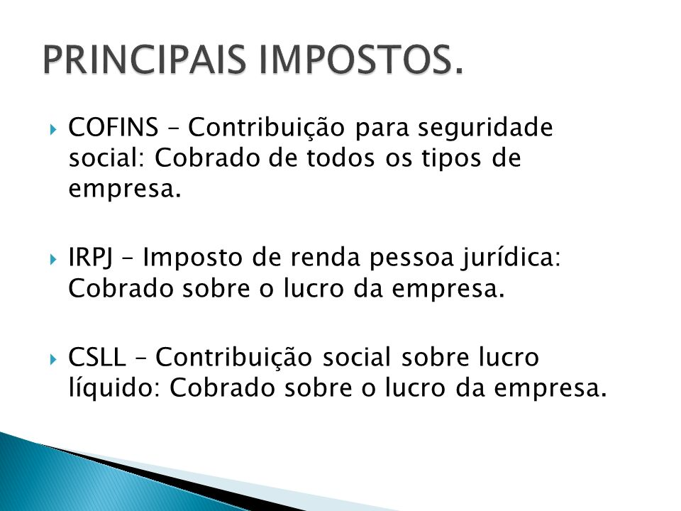 PRINCIPAIS IMPOSTOS. COFINS – Contribuição para seguridade social: Cobrado de todos os tipos de empresa.
