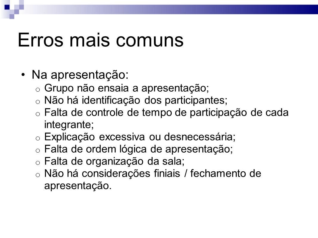 Erros mais comuns Na apresentação: Grupo não ensaia a apresentação;
