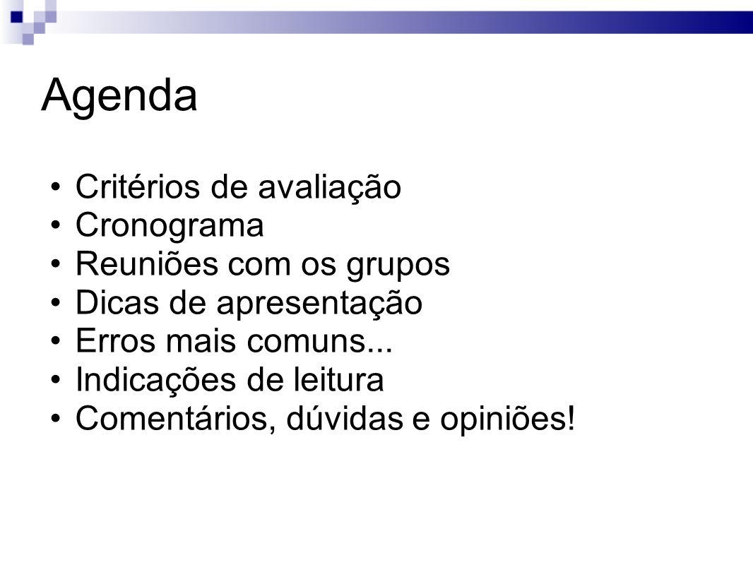 Agenda Critérios de avaliação Cronograma Reuniões com os grupos