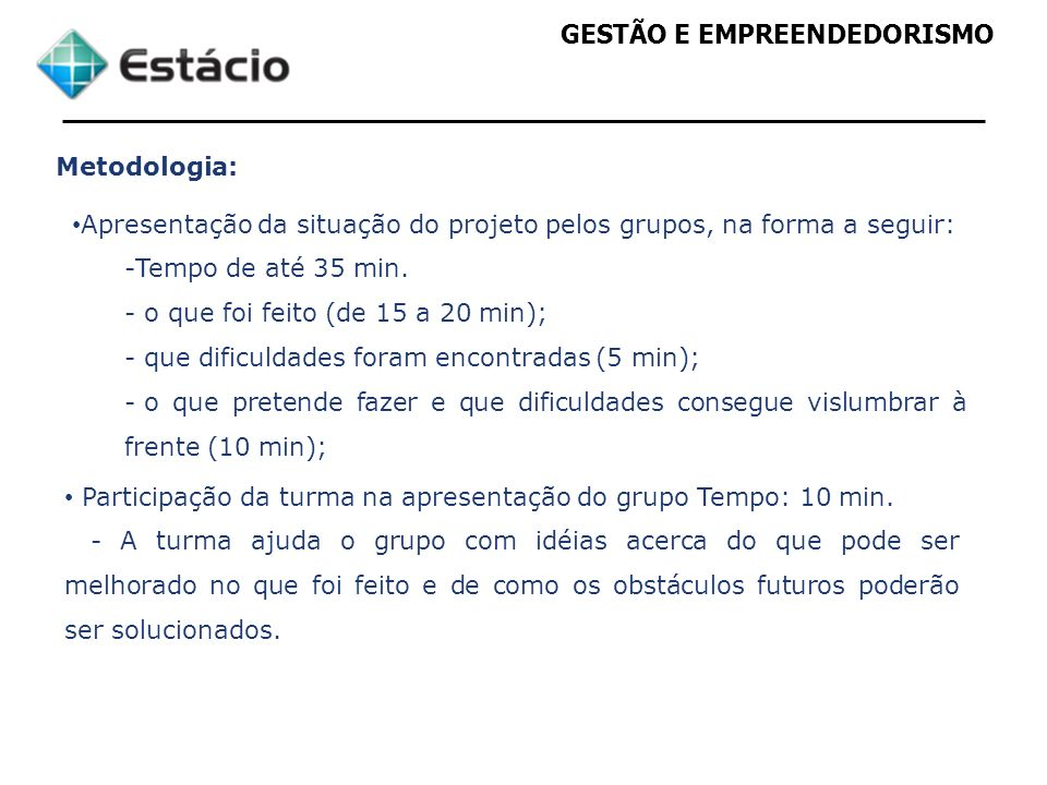 Metodologia: Apresentação da situação do projeto pelos grupos, na forma a seguir: Tempo de até 35 min.