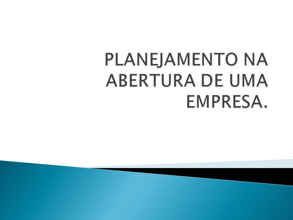 PLANEJAMENTO NA ABERTURA DE UMA EMPRESA.