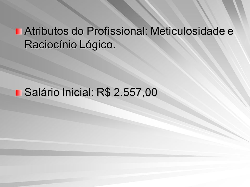 Atributos do Profissional: Meticulosidade e Raciocínio Lógico.