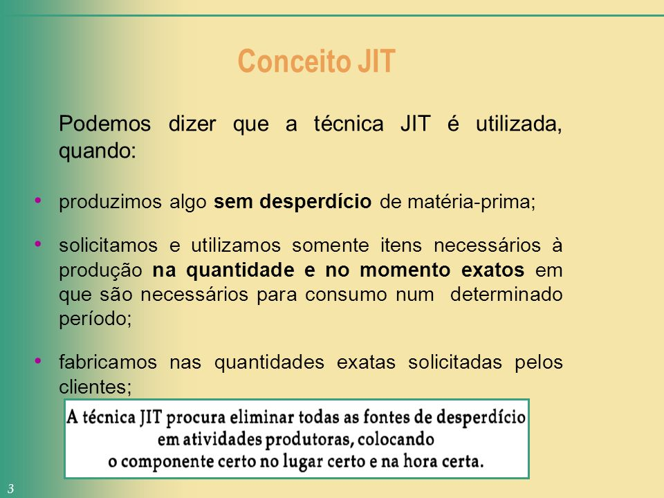 Conceito JIT Podemos dizer que a técnica JIT é utilizada, quando: