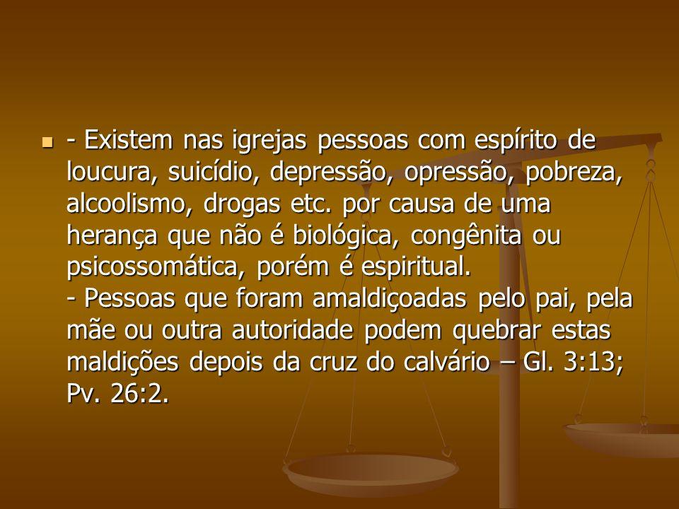 - Existem nas igrejas pessoas com espírito de loucura, suicídio, depressão, opressão, pobreza, alcoolismo, drogas etc.