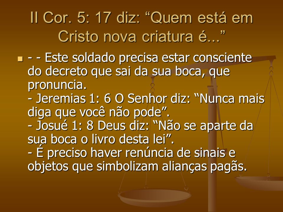 II Cor. 5: 17 diz: Quem está em Cristo nova criatura é...