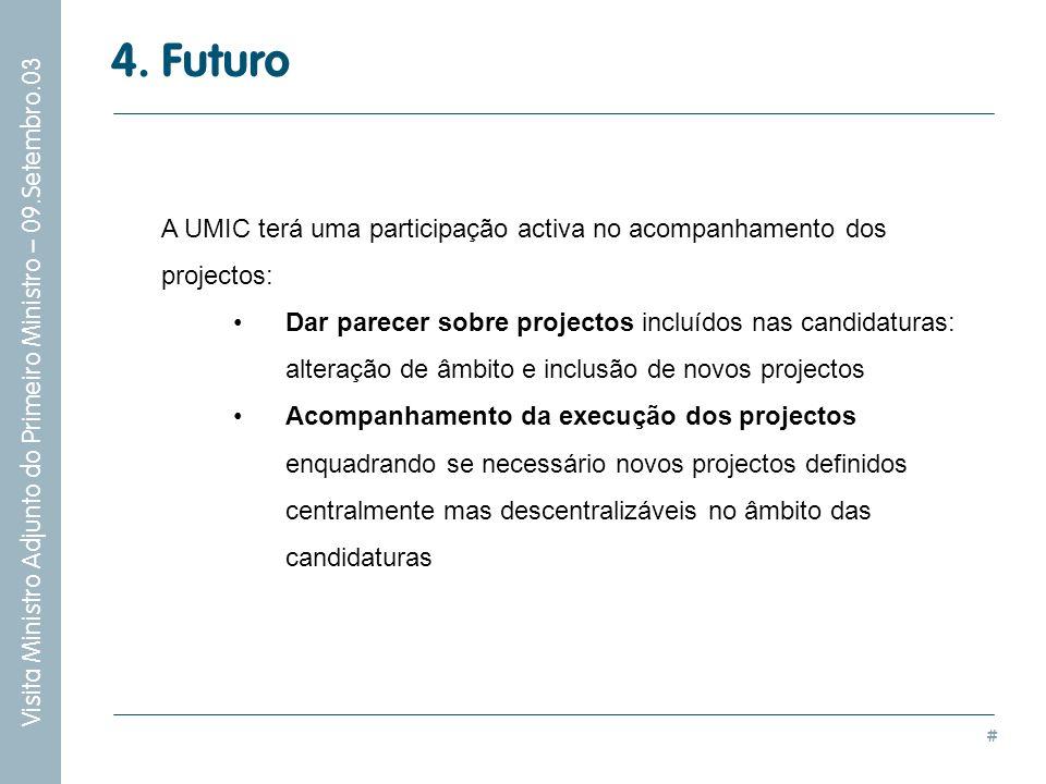 4. Futuro A UMIC terá uma participação activa no acompanhamento dos projectos: