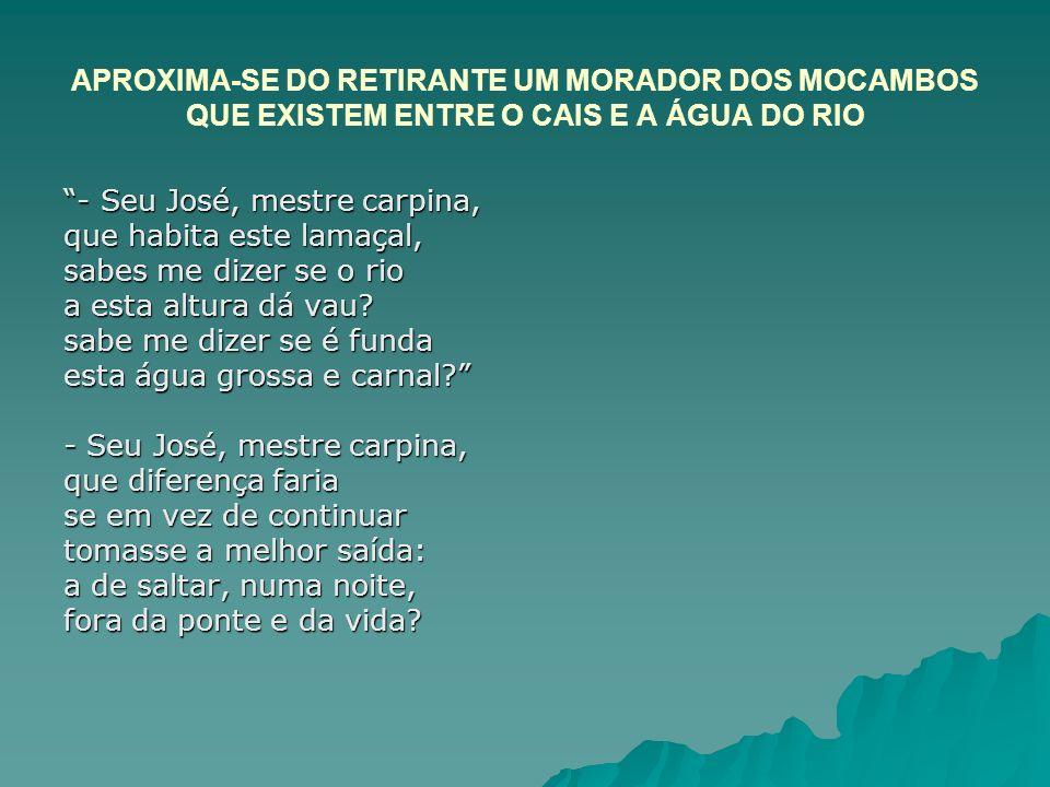APROXIMA-SE DO RETIRANTE UM MORADOR DOS MOCAMBOS QUE EXISTEM ENTRE O CAIS E A ÁGUA DO RIO