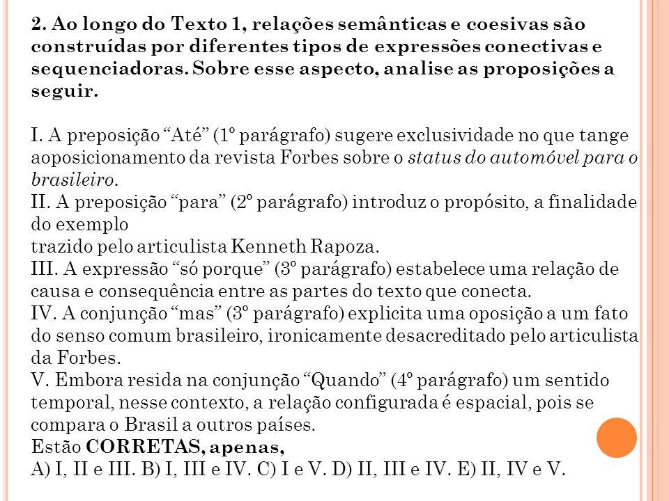 2. Ao longo do Texto 1, relações semânticas e coesivas são construídas por diferentes tipos de expressões conectivas e sequenciadoras. Sobre esse aspecto, analise as proposições a seguir.
