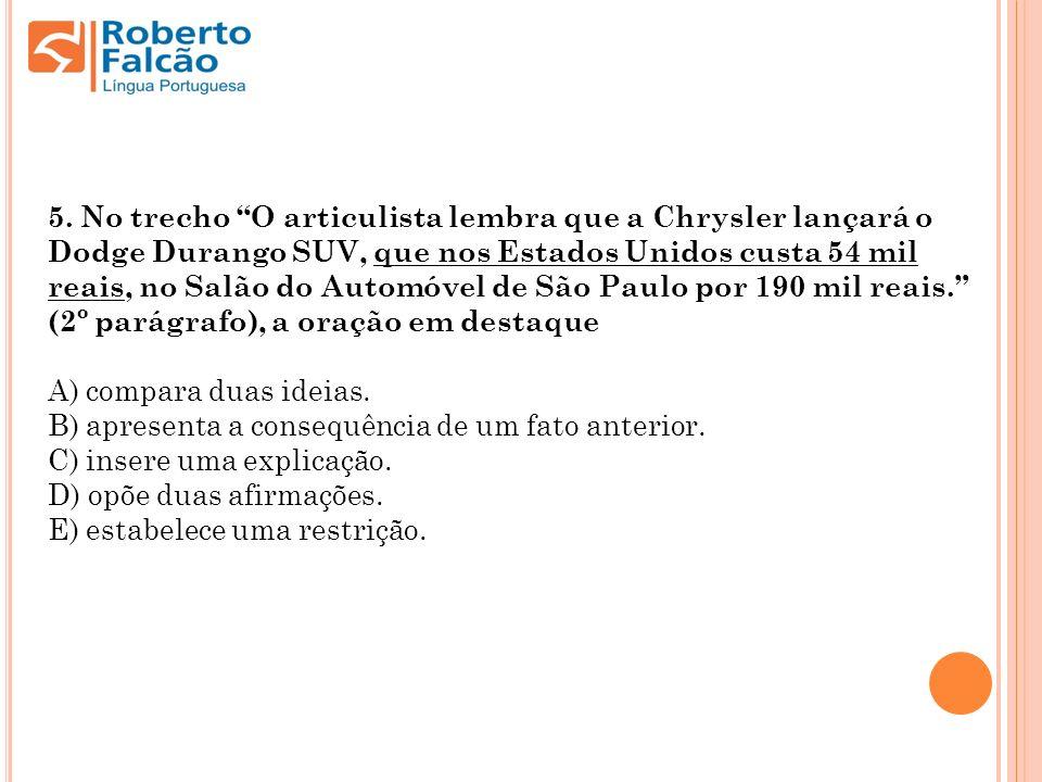 5. No trecho O articulista lembra que a Chrysler lançará o Dodge Durango SUV, que nos Estados Unidos custa 54 mil reais, no Salão do Automóvel de São Paulo por 190 mil reais. (2º parágrafo), a oração em destaque