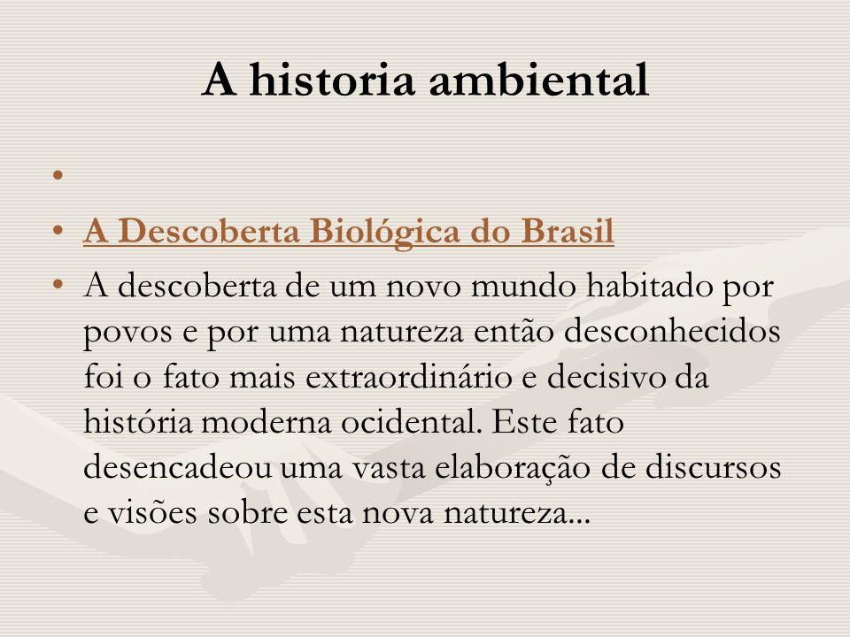 A historia ambiental A Descoberta Biológica do Brasil