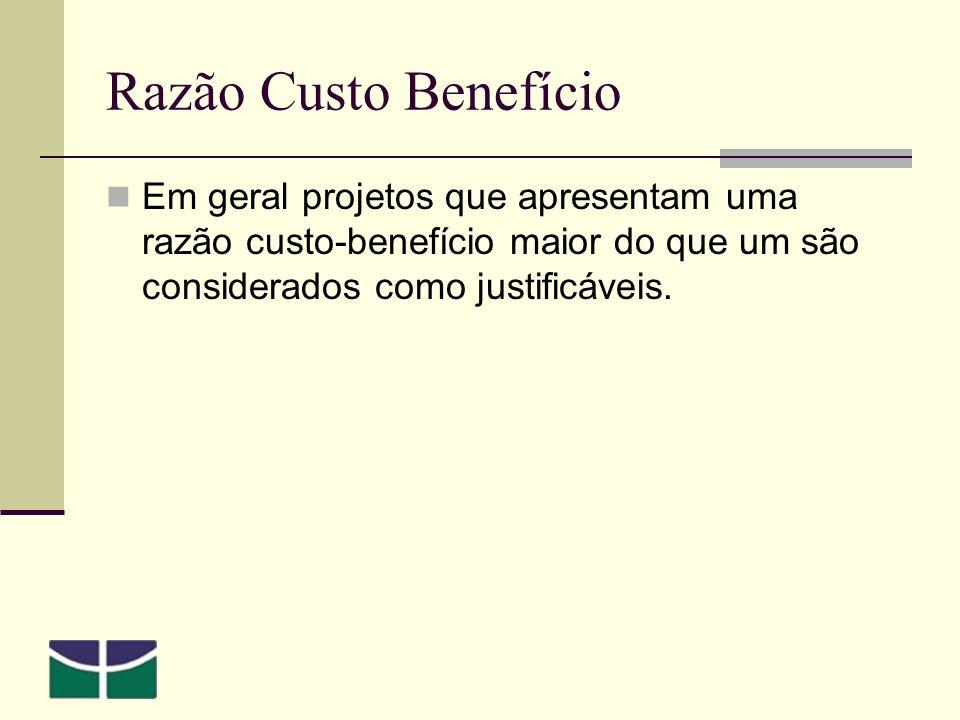 Razão Custo Benefício Em geral projetos que apresentam uma razão custo-benefício maior do que um são considerados como justificáveis.