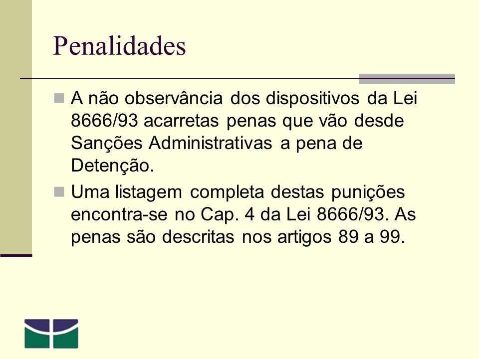 Penalidades A não observância dos dispositivos da Lei 8666/93 acarretas penas que vão desde Sanções Administrativas a pena de Detenção.