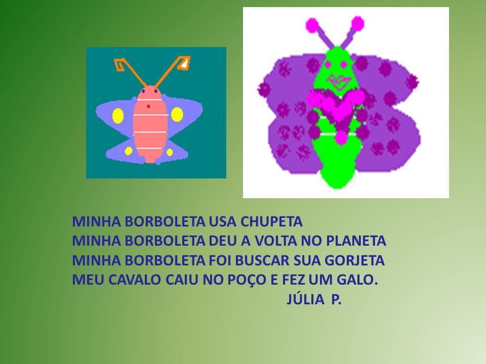 MINHA BORBOLETA USA CHUPETA