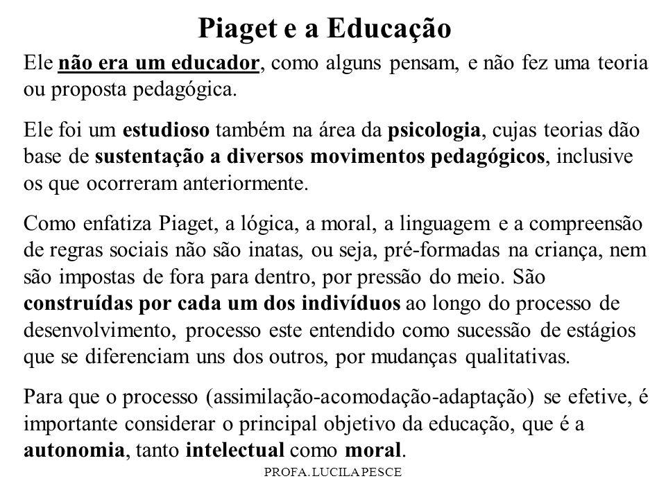 Piaget e a EducaçãoEle não era um educador, como alguns pensam, e não fez uma teoria ou proposta pedagógica.