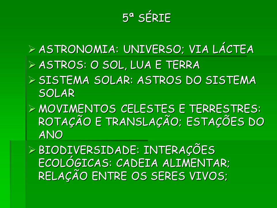 5ª SÉRIE ASTRONOMIA: UNIVERSO; VIA LÁCTEA. ASTROS: O SOL, LUA E TERRA. SISTEMA SOLAR: ASTROS DO SISTEMA SOLAR.