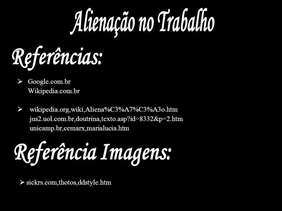 Alienação no Trabalho Referências: Referência Imagens: Google.com.br