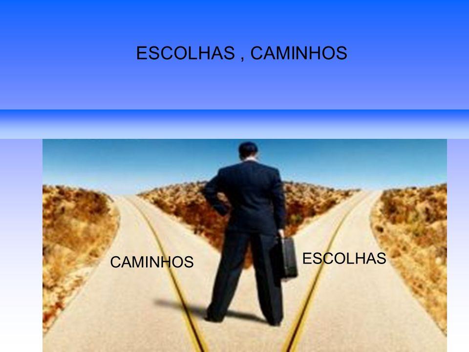 ESCOLHAS , CAMINHOS ESCOLHAS CAMINHOS