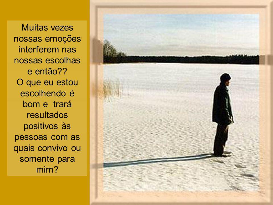 Muitas vezes nossas emoções interferem nas nossas escolhas e então