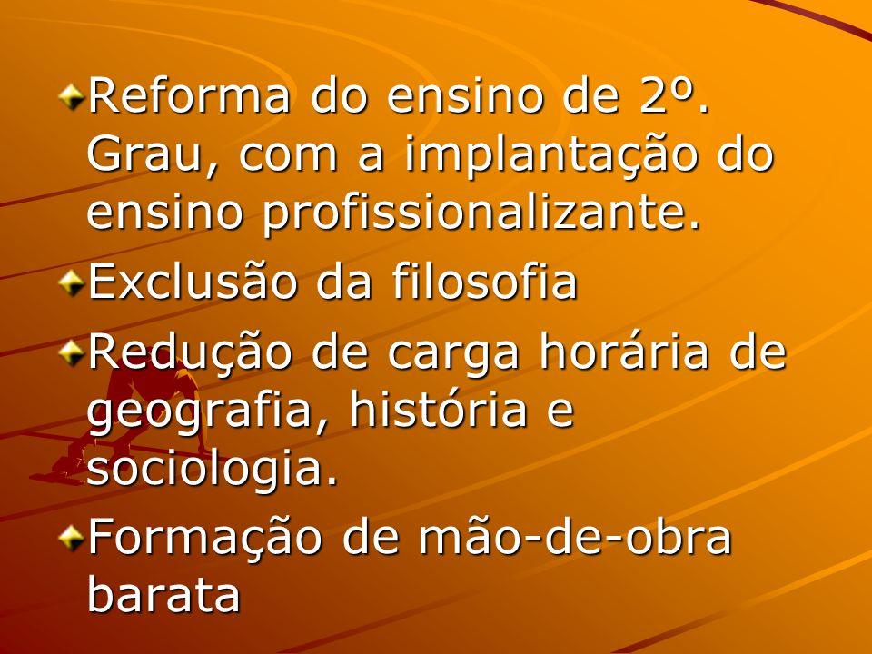 Reforma do ensino de 2º. Grau, com a implantação do ensino profissionalizante.