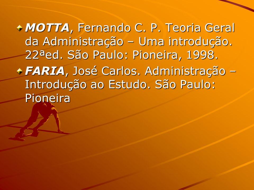 MOTTA, Fernando C. P. Teoria Geral da Administração – Uma introdução