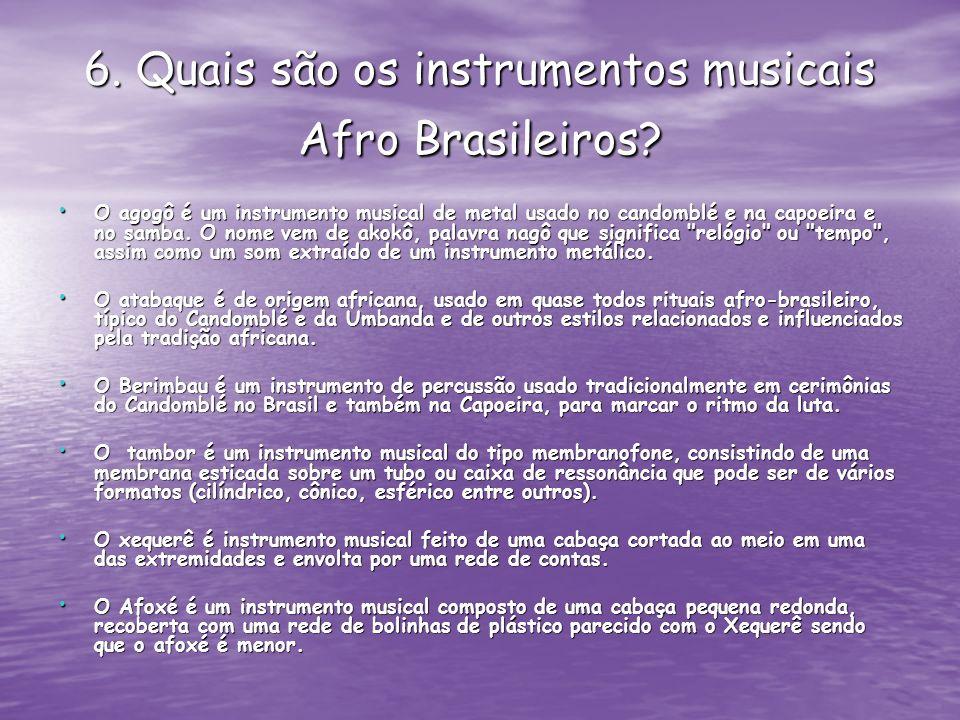 6. Quais são os instrumentos musicais Afro Brasileiros